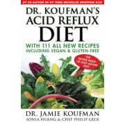 Dr. Koufman's Acid Reflux Diet: With 111 All New Recipes Including Vegan & Gluten-Free: The Never-Need-To-Diet-Again Diet, Hardcover