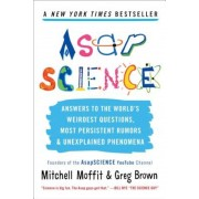 Asapscience: Answers to the World's Weirdest Questions, Most Persistent Rumors, and Unexplained Phenomena, Paperback