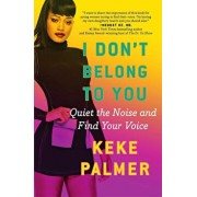 I Don't Belong to You: Quiet the Noise and Find Your Voice, Paperback/Keke Palmer