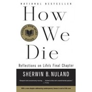 How We Die: Reflections of Life's Final Chapter, New Edition, Paperback/Sherwin B. Nuland