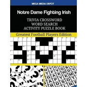Notre Dame Fighting Irish Trivia Crossword Word Search Activity Puzzle Book: Greatest Football Players Edition, Paperback/Mega Media Depot