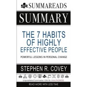 Summary of The 7 Habits of Highly Effective People: Powerful Lessons in Personal Change by Stephen R. Covey, Paperback/Summareads Media