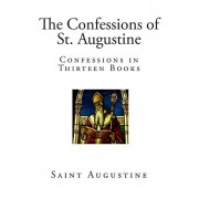 The Confessions of St. Augustine: Confessions in Thirteen Books, Paperback/E. B. Pusey