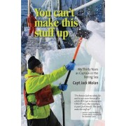 You Can't Make This Stuff Up: My Thirty Years as Captain in the Bering Sea, Paperback