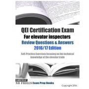 QEI Certification Exam For elevator inspectors Review Questions & Answers 2016/17 Edition: Self-Practice Exercises focusing on the technical knowledge, Paperback/Examreview
