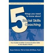 5 Things You Need to Know about Social Skills Coaching: Your Guide to Better Communication Skills in the Modern World, Paperback