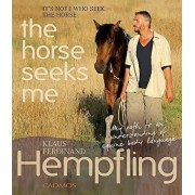 It's Not I Who Seek the Horse, the Horse Seeks Me: My Path to an Understanding of Equine Body Language, Hardcover/Klaus Ferdinand Hempfling