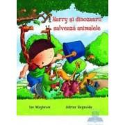 Harry si dinozaurii salveaza animalele - Ian Whybrow