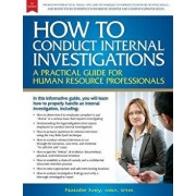 How to Conduct Internal Investigations: A Practical Guide for Human Resource Professionals, Paperback/Natalie Ivey