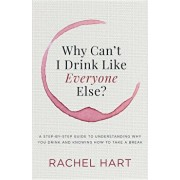 Why Can't I Drink Like Everyone Else: A Step-By-Step Guide to Understanding Why You Drink and Knowing How to Take a Break, Paperback/Rachel Hart