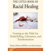 The Little Book of Restorative Justice and Racial Healing Coming to the Table for Truth-Telling Liberation and Transformation