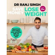 Save Money Lose Weight. Spend Less and Reduce Your Waistline with My 28-day Plan, Paperback/Ranj Singh