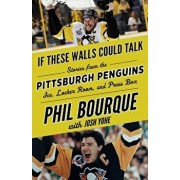 If These Walls Could Talk: Pittsburgh Penguins: Stories from the Pittsburgh Penguins Ice, Locker Room, and Press Box, Paperback/Phil Bourque