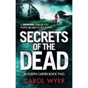 Secrets of the Dead: A Serial Killer Thriller That Will Have You Hooked, Paperback/Carol Wyer