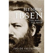 Henrik Ibsen - The Man and the Mask (Figueiredo Ivo de)(Cartonat) (9780300208818)
