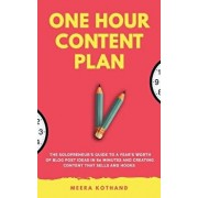The One Hour Content Plan: The Solopreneur's Guide to a Year's Worth of Blog Post Ideas in 60 Minutes and Creating Content That Hooks and Sells, Paperback/Meera Kothand