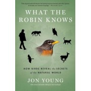What the Robin Knows: How Birds Reveal the Secrets of the Natural World, Paperback