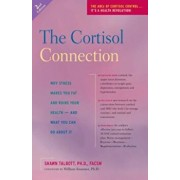 The Cortisol Connection: Why Stress Makes You Fat and Ruins Your Health - And What You Can Do about It, Paperback/Shawn Talbott