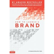 How to Launch a Brand (2nd Edition): Your Step-By-Step Guide to Crafting a Brand: From Positioning to Naming and Brand Identity, Paperback