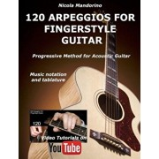 120 Arpeggios for Fingerstyle Guitar: Easy and Progressive Acoustic Guitar Method with Tablature, Musical Notation and Youtube Video, Paperback/Nicola Mandorino