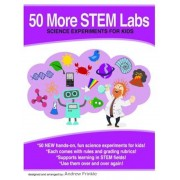 50 More Stem Labs - Science Experiments for Kids, Paperback
