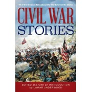 Civil War Stories: 40 of the Greatest Tales about the War Between the States, Hardcover/Lamar Underwood