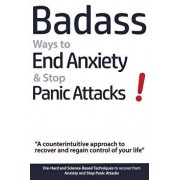 Badass Ways to End Anxiety & Stop Panic Attacks! - A Counterintuitive Approach to Recover and Regain Control of Your Life.: Die-Hard and Science-Based, Paperback/Geert Verschaeve