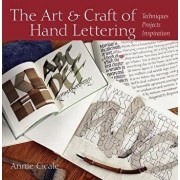 The Art and Craft of Hand Lettering: Techniques, Projects, Inspiration, Paperback/Annie Cicale