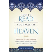 How to Read Your Way to Heaven: A Spiritual Reading Program for the Worst of Sinners, the Greatest of Saints, and Everyone in Between, Paperback