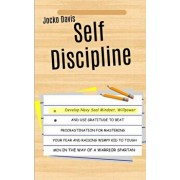 Self Discipline: Develop Navy Seal Mindset, Willpower And Use Gratitude To Beat Procrastination For Mastering Your Fear And Raising Wim, Paperback/Jocko Davis