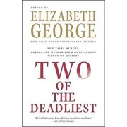 Two of the Deadliest: New Tales of Lust, Greed, and Murder from Outstanding Women of Mystery, Paperback/Elizabeth George