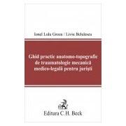 Ghid practic anatomo-topografic de traumatologie mecanica medico-legala pentru juristi.