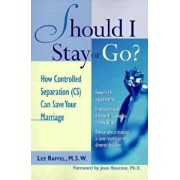 Should I Stay or Go?: How Controlled Separation (Cs) Can Save Your Marriage, Paperback/Lee Raffel