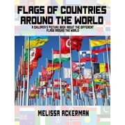 Flags of Countries Around the World: A Children's Picture Book about the Different Flags Around the World, Paperback/Melissa Ackerman