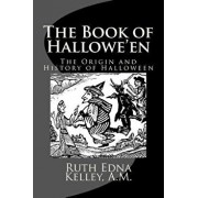 The Book of Hallowe'en: The Origin and History of Halloween, Paperback/A. M. Ruth Edna Kelley