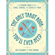 The Only Tarot Book You'll Ever Need: A Modern Guide to the Cards, Spreads, and Secrets of Tarot, Paperback/Skye Alexander
