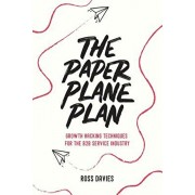 The Paper Plane Plan: Growth hacking techniques especially for the B2B service industry, Paperback/Ross Davies