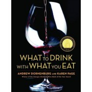 What to Drink with What You Eat: The Definitive Guide to Pairing Food with Wine, Beer, Spirits, Coffee, Tea - Even Water - Based on Expert Advice from, Hardcover