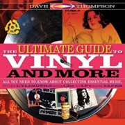 The Ultimate Guide to Vinyl and More: All You Need to Know about Collecting Essential Music from Cylinders and CDs to Lps and Tapes, Paperback/Dave Thompson