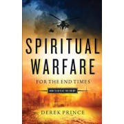 Spiritual Warfare for the End Times: How to Defeat the Enemy, Paperback/Derek Prince