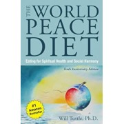 The World Peace Diet: Eating for Spiritual Health and Social Harmony, Paperback/Will Tuttle