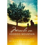 Miracle on Voodoo Mountain: A Young Woman's Remarkable Story of Pushing Back the Darkness for the Children of Haiti, Hardcover