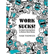 Work Sucks!: An Adult Coloring Book to Relieve Work Stress: (Volume 1 of Humorous Coloring Books Series by Mark Thompson), Paperback/Coloring Tiger
