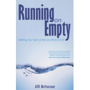 Running on Empty: Refilling Your Spirit at the Low Points of Life, Paperback