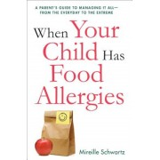 When Your Child Has Food Allergies: A Parent's Guide to Managing It All - From the Everyday to the Extreme, Paperback
