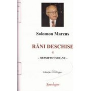 Rani deschise vol.4 - Solomon Marcus
