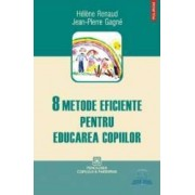 8 metode eficiente pentru educarea copiilor - Helene Renaud Jean-Pierre Gagne