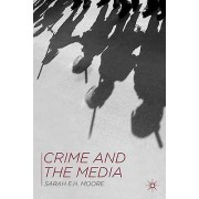 Crime and the Media by Sarah E. H. Moore