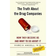 The Truth about the Drug Companies: How They Deceive Us and What to Do about It, Paperback/Marcia Angell