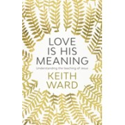 Love is His Meaning - Understanding the Teaching of Jesus (Ward Keith)(Paperback) (9780281077632)